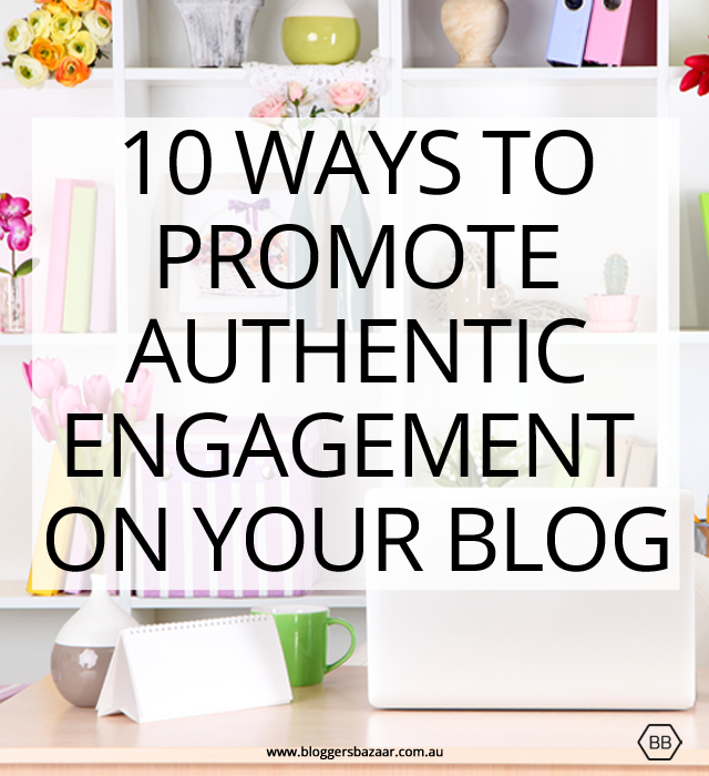 10 ways to promote engagement from Bloggers Bazaar